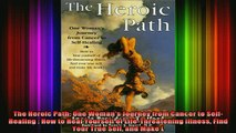 READ book  The Heroic Path One Womans Journey from Cancer to SelfHealing  How to Heal Yourself of Full Free