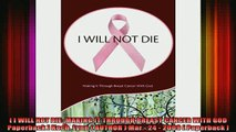 DOWNLOAD FREE Ebooks   I WILL NOT DIE MAKING IT THROUGH BREAST CANCER WITH GOD Paperback  Koch Lynn  AUTHOR Full Ebook Online Free
