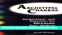 Read Archetypal Chakras: Meditations and Exercises for Opening Your Chakras  PDF Online