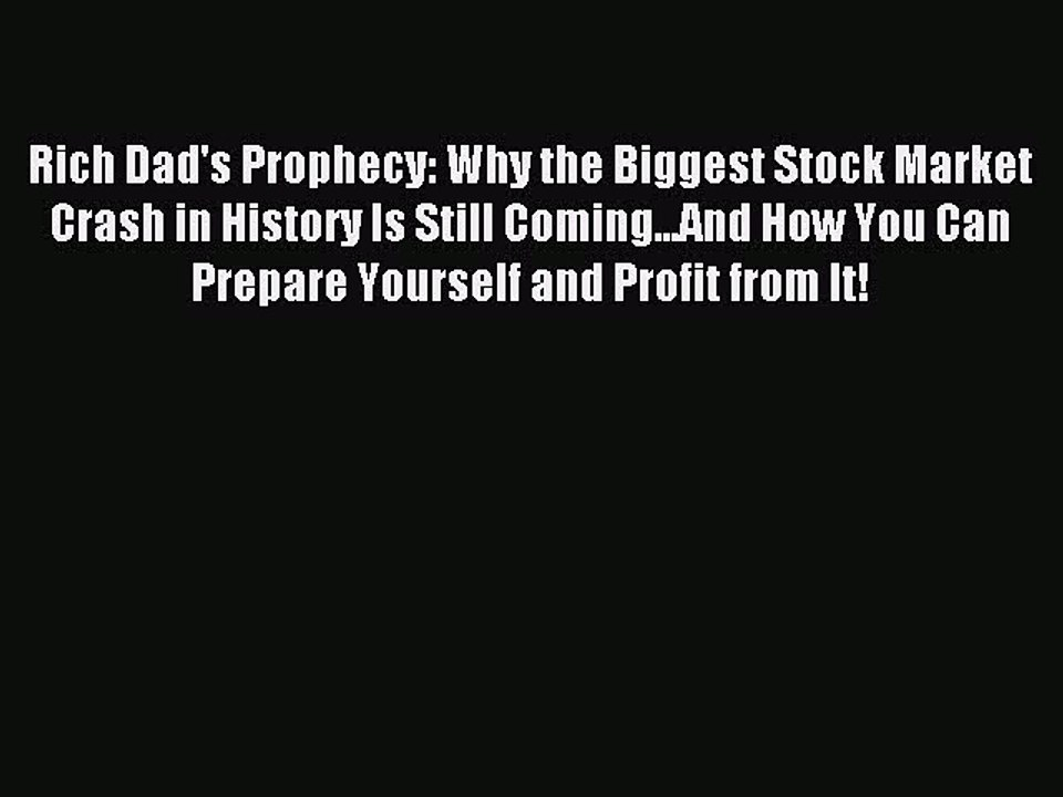 Why the Biggest Stock Market Crash in History Is Still Comi Rich Dad/'s Prophecy