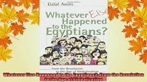 FREE PDF  Whatever Else Happened to the Egyptians From the Revolution to the Age of Globalization  DOWNLOAD ONLINE