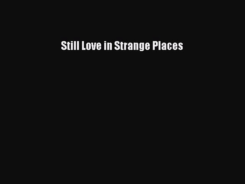Still Love In Strange Places