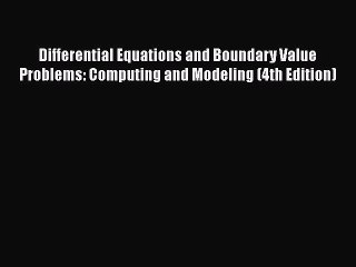 Read Differential Equations and Boundary Value Problems: Computing and Modeling (4th Edition)
