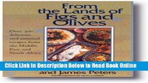 Read From the Lands of Figs and Olives: Over 300 Delicious and Unusual Recipes from the Middle
