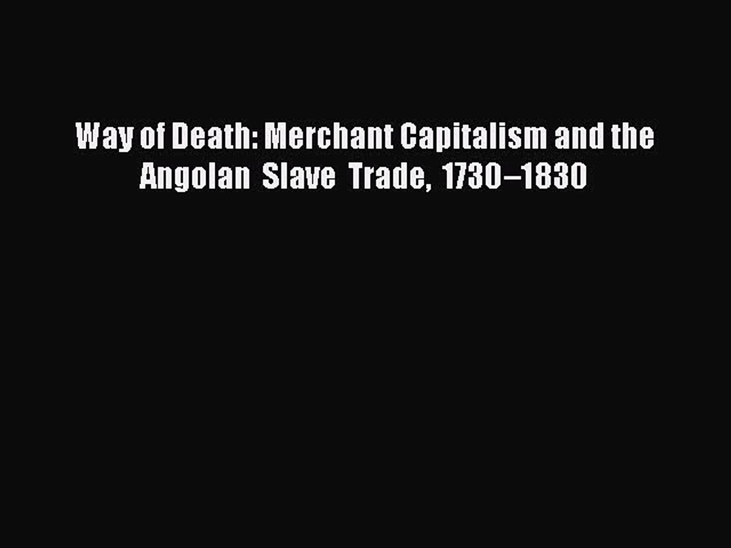 Read Books Way of Death: Merchant Capitalism and the Angolan Slave Trade 1730–1830 E-Book Free