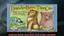 FREE DOWNLOAD  Dogs Are Better Than Cats From a Dogs Eye View READ ONLINE