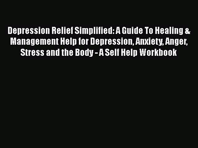 Read Depression Relief Simplified: A Guide To Healing & Management Help for Depression Anxiety