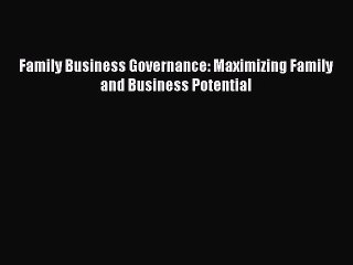 Read Family Business Governance: Maximizing Family and Business Potential Ebook Free