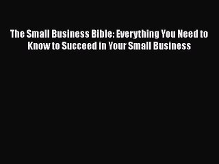 Read The Small Business Bible: Everything You Need to Know to Succeed in Your Small Business