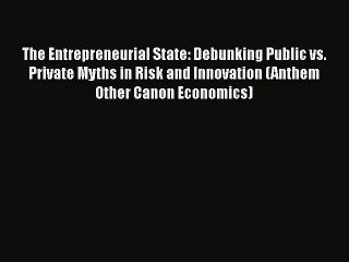 Read The Entrepreneurial State: Debunking Public vs. Private Myths in Risk and Innovation (Anthem