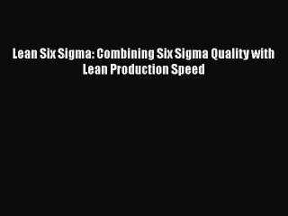 Download Lean Six Sigma: Combining Six Sigma Quality with Lean Production Speed Ebook Free