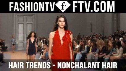 Hair Trends Paris Spring/Summer 2016 Nonchalant Hair   FTV.com