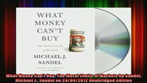 READ book  What Money Cant Buy The Moral Limits of Markets by Sandel Michael J Sandel on Full Free