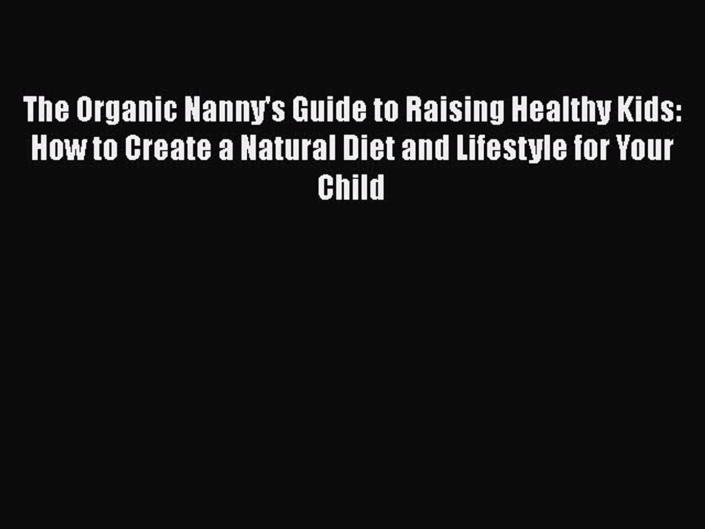Download Books The Organic Nanny's Guide to Raising Healthy Kids: How to Create a Natural Diet