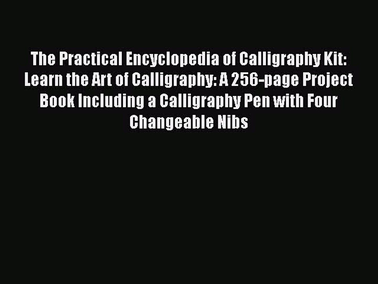 Read The Practical Encyclopedia of Calligraphy Kit: Learn the Art of Calligraphy: A 256-page