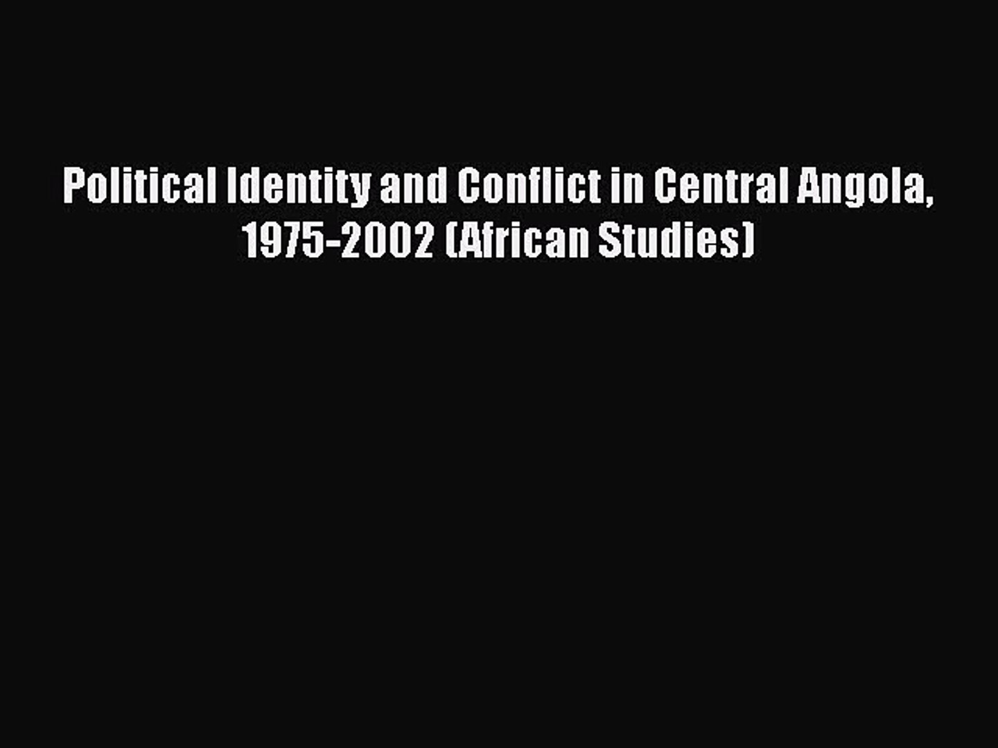 Read Political Identity and Conflict in Central Angola 1975-2002 (African Studies) PDF Online