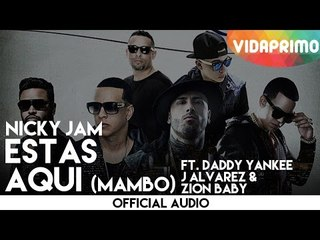Nicky Jam - Estas Aqui (Mambo Version) Feat. Daddy Yankee, J Alvarez & Zion Baby - (Official Audio)