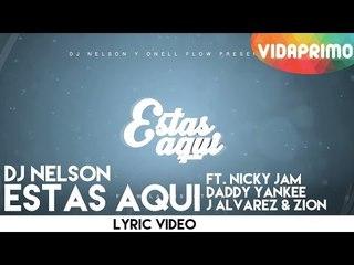 DJ Nelson - Estas Aqui ft. Nicky Jam, Daddy Yankee J Alvarez & Zion [Lyric Video]