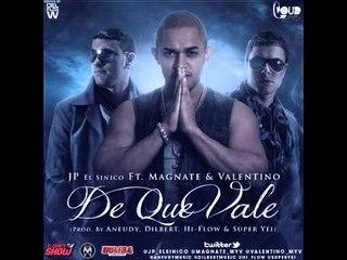Jp El Sinico Ft. Magnate y Valentino - De que vale (Prod. Aneudy, Super Yei, HiFlow & Dilbert)