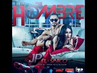 JP El Sinico - TU HOMBRE (Prod. by Super Yei & Hiflow)