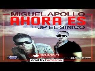 JP El Sinico Ft. Miguel Apollo - Ahora Es (Prod. By Fantasma)