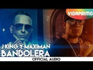 J King Y Maximan - Bandolera [Official Audio]