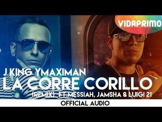 J King Y Maximan - La Corre Corillo (Remix) ft. Messiah, Jamsha & Luigi 21 [Official Audio]