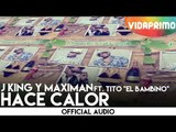 "J King y Maximan - Hace Calor ft. Tito ""El Bambino"" [Official Audio]"