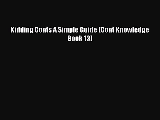 Read Kidding Goats A Simple Guide (Goat Knowledge Book 13) PDF Free