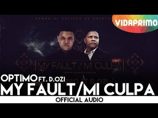 Optimo Ft. D.OZi - My Fault / Mi Culpa [Audio]