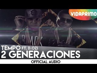Tempo - 2 Generaciones feat. D.Ozi [Lyric Video]