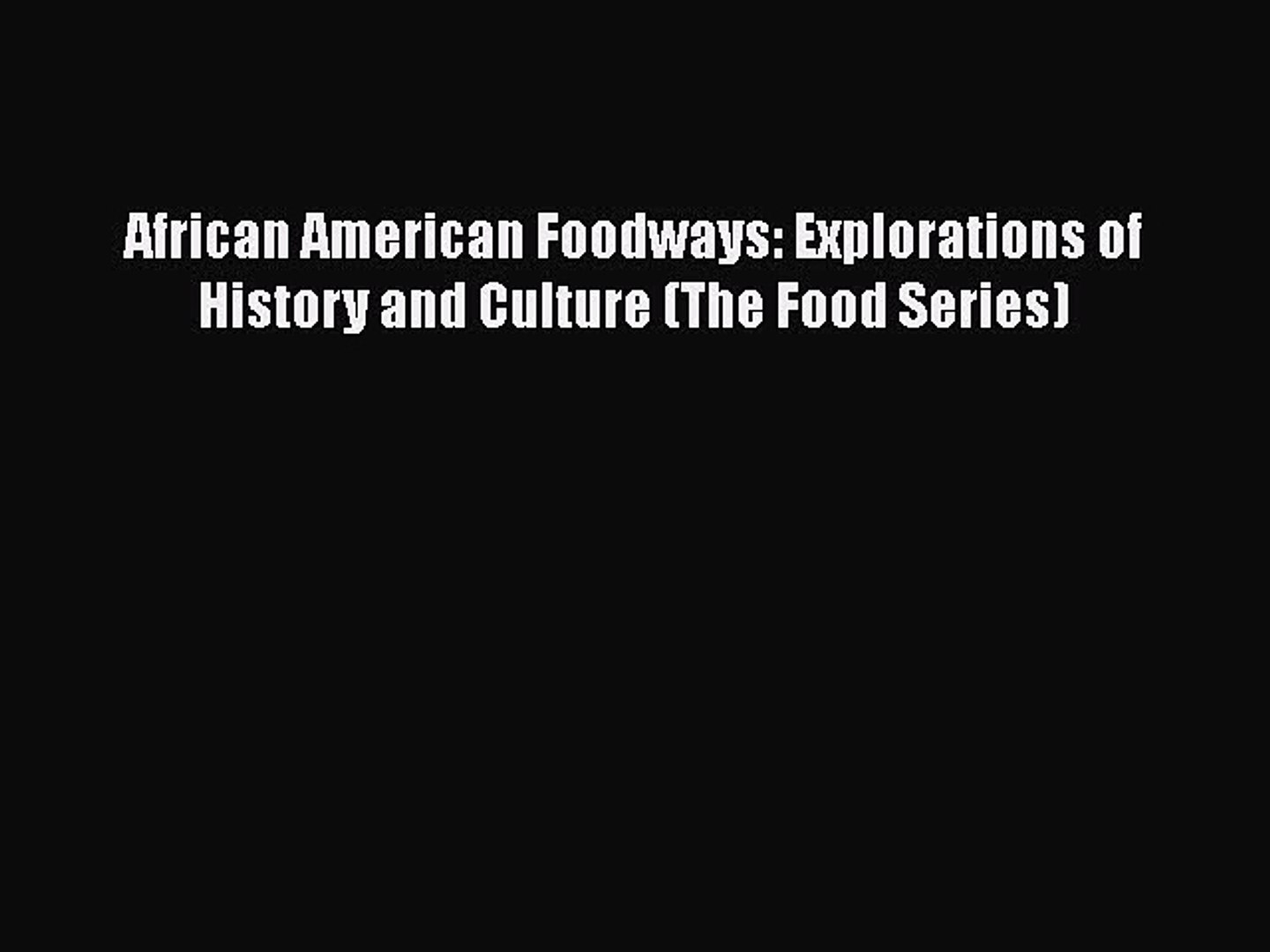 Read Book African American Foodways: Explorations of History and Culture (The Food Series)