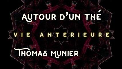 Vie Antérieure - Autour d'un Thé avec Thomas Munier
