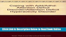 Read Coping with Add/Adhd: Attention Deficit Disorder/Attention Deficit Hyperactivity Disorder