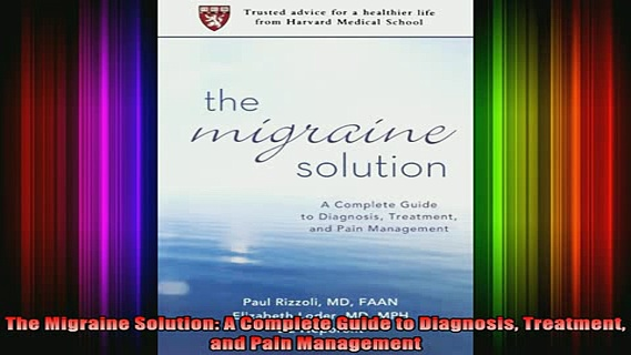 READ FREE FULL EBOOK DOWNLOAD  The Migraine Solution A Complete Guide to Diagnosis Treatment and Pain Management Full Free