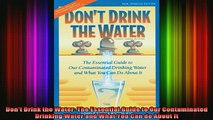 READ book  Dont Drink the Water The Essential Guide to Our Contaminated Drinking Water and What You Full EBook