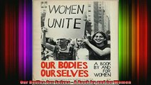 Free Full PDF Downlaod  Our Bodies Our Selves  A Book by and for Women Full EBook
