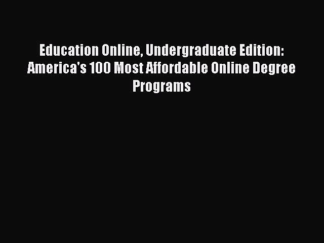 Read Education Online Undergraduate Edition: America's 100 Most Affordable Online Degree Programs