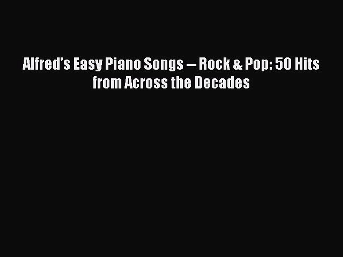 [PDF] Alfred's Easy Piano Songs -- Rock & Pop: 50 Hits from Across the  Decades [Download] Full