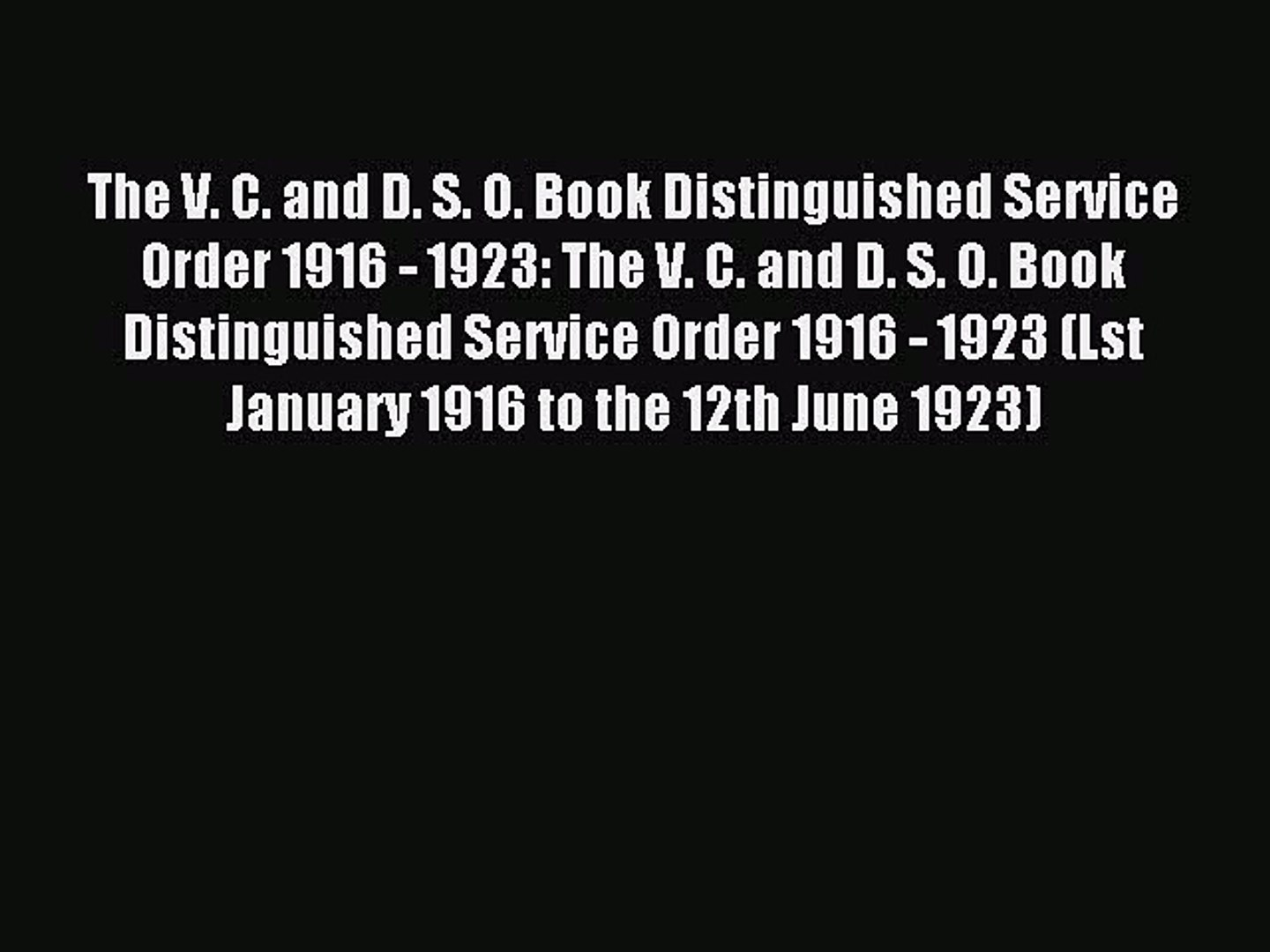 Read The V. C. and D. S. O. Book Distinguished Service Order 1916 - 1923: The V. C. and D.