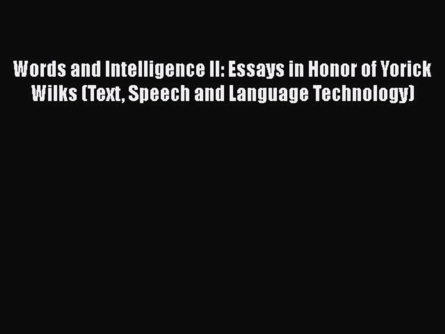 [PDF] Words and Intelligence II: Essays in Honor of Yorick Wilks (Text Speech and Language