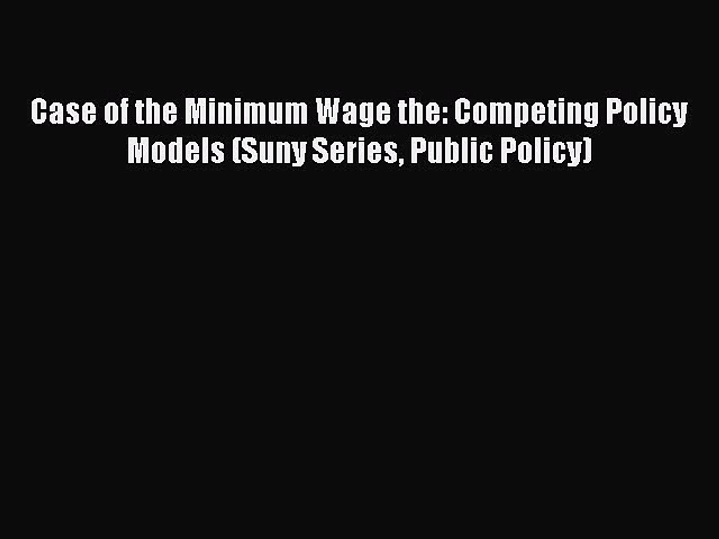Read Book Case of the Minimum Wage the: Competing Policy Models (Suny Series Public Policy)