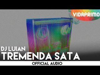 DJ Luian - Tremenda Sata [Official Audio]