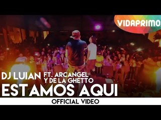 DJ Luian - Estamos Aqui ft. Arcangel Y De La Ghetto [Official Video]