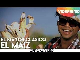 El Mayor Clasico - El Maiz [Official Video]