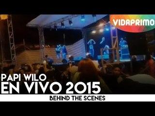 Papi wilo - en vivo 2015 [Behind the Scenes]