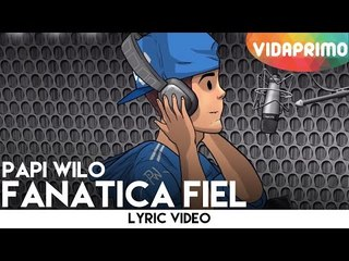 Papi Wilo - Fanatica Fiel [Lyric Video]