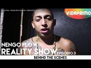 Ñengo Flow - Reality Show Episodio 3 [Behind the Scenes]