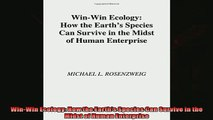 Enjoyed read  WinWin Ecology How the Earths Species Can Survive in the Midst of Human Enterprise