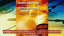 Enjoyed read  Global Warming and the Political Ecology of Health Emerging Crises and Systemic Solutions
